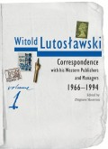 Witold Lutosławski: Correspondence with his Western Publishers and Managers 1966–1994: Edited by Zbigniew Skowron