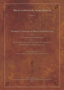 Music Collections from Gdańsk, vol. 2: Thematic Catalogue of Music in Manuscript from the Former Stadtbubliothek Danzig Kept at the Staatsbibliothek zu Berlin - Preussischer Kulturbesitz Musikabteilung mit Mendelssohn-Archiv