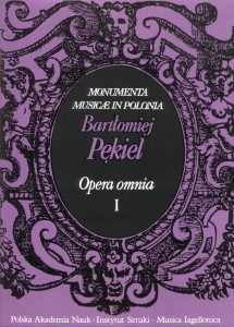 Bartłomiej Pękiel: Opera omnia. Tom I: Utwory wokalno - instrumentalne (Vocal & Instrumental works)