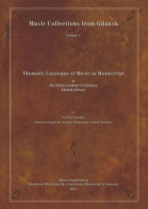Music Collections from Gdańsk, vol. 1: Thematic Catalogue of Music in Manuscript at the Polish Academy of Sciences Gdańsk Library