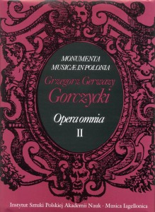 Grzegorz Gerwazy Gorczycki: Opera omnia. Tom II: Utwory wokalno-instrumentalne (Vocal & Instrumental works)