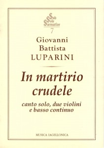 Giovanni Battista Luparini: Concerto 'In Martirio crudele'. SSS Tom VII